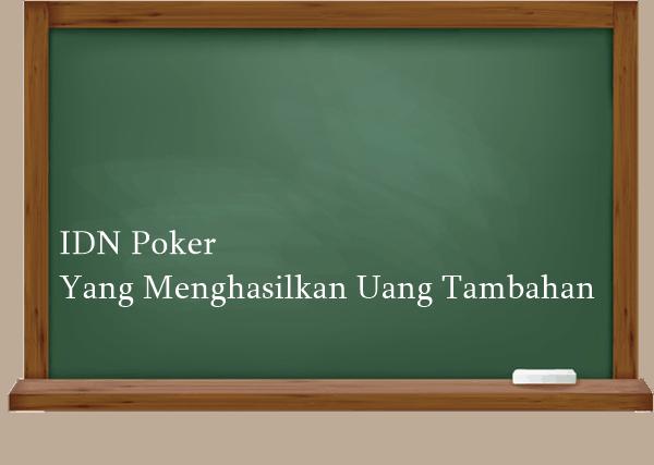 IDN Poker Yang Menghasilkan Uang Tambahan
